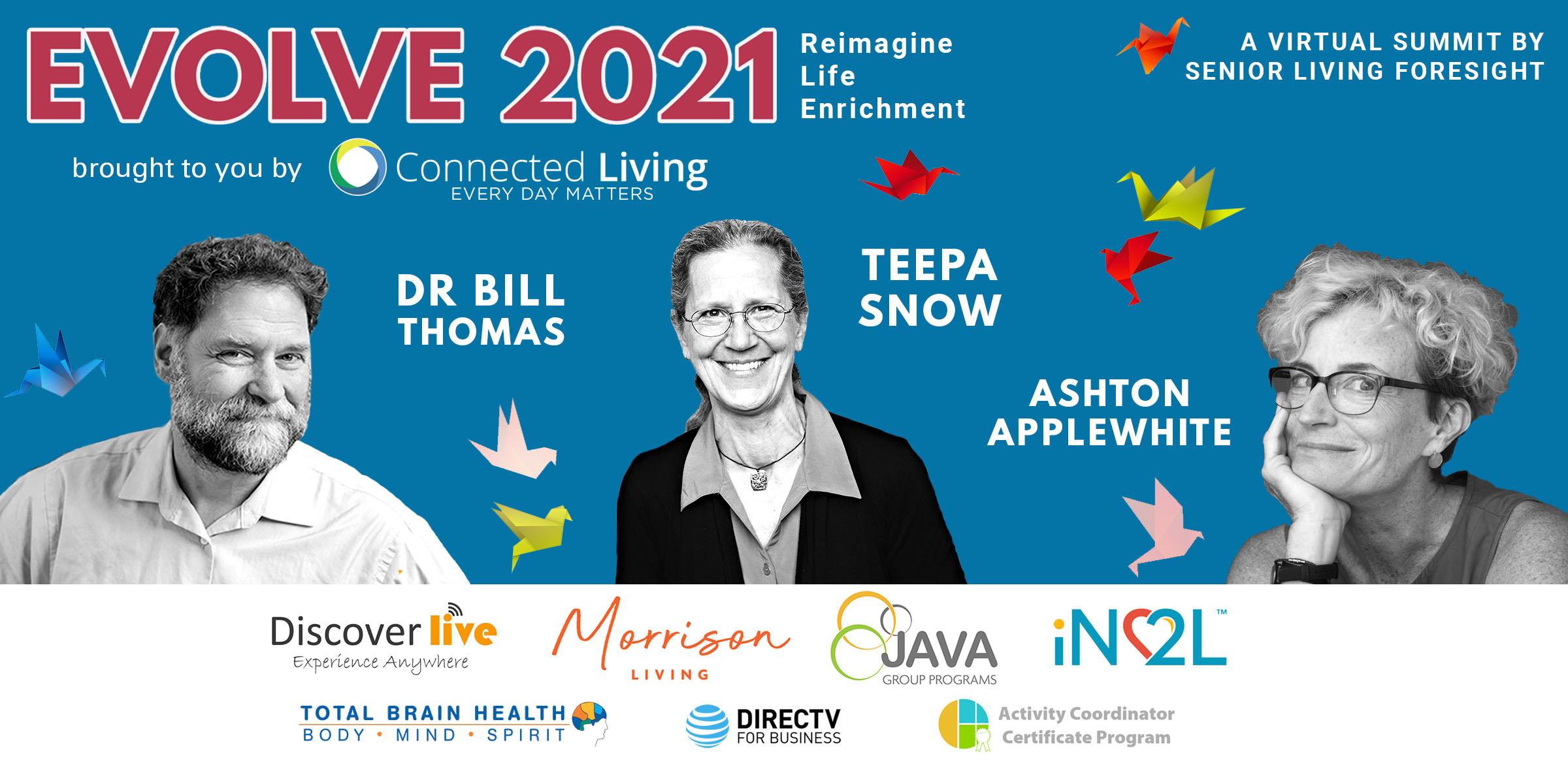 Evolve 2021 with Dr. Bill Thomas, Teepa Snow, and Ashton Applewhite