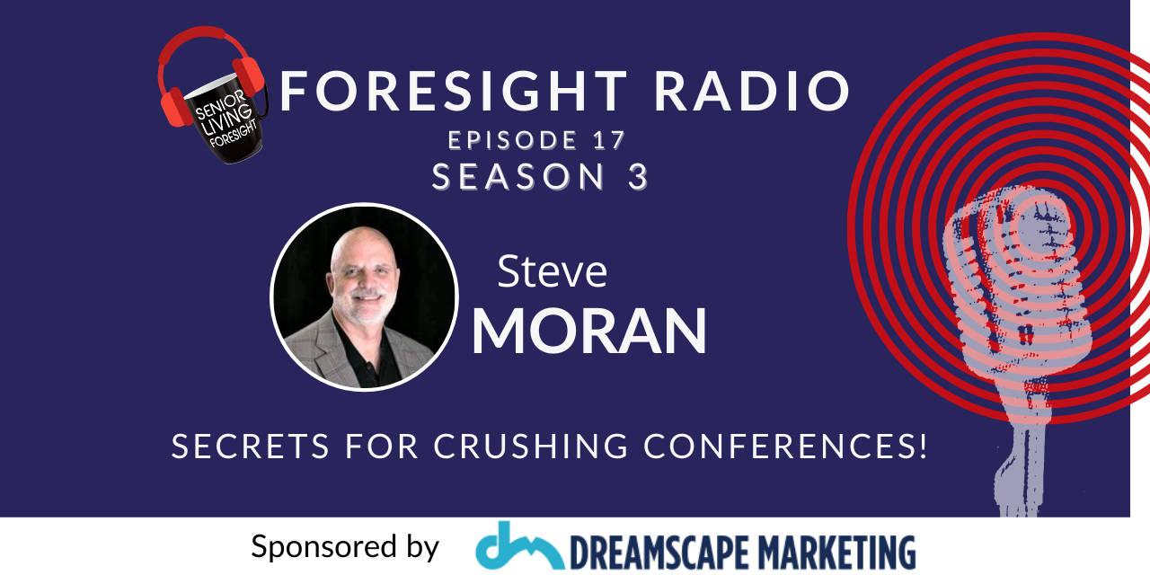 S3 Episode 17 – Steve Moran's Secrets for Crushing Conferences